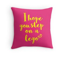 I Hope You Step on a Lego Throw Pillow