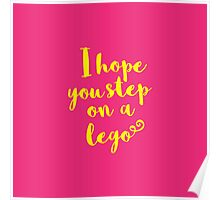 I Hope You Step on a Lego Poster