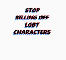 stop killing off lgbt characters Unisex T-Shirt