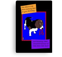 Birthday humour greetings card for the dog lover Canvas Print