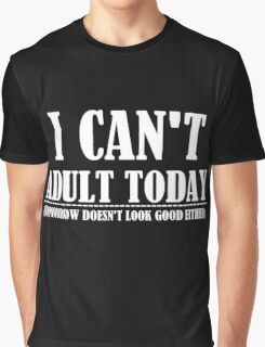 I CAN'T ADULT TODAY Graphic T-Shirt