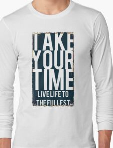 .Take Your Time. Live Life The The Fullest Long Sleeve T-Shirt