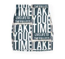 .Take Your Time. Live Life The The Fullest Mini Skirt