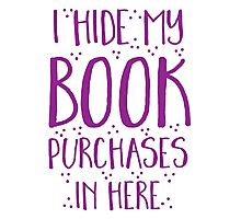 I hide my book purchases in here Photographic Print