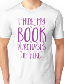 I hide my book purchases in here Unisex T-Shirt