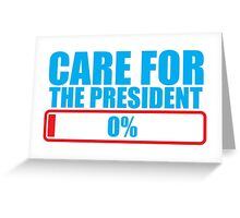 CARE FOR THE PRESIDENT 0% Greeting Card