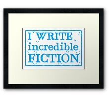 I write incredible fiction Framed Print