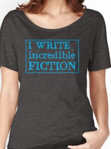 I write incredible fiction Women's Relaxed Fit T-Shirt