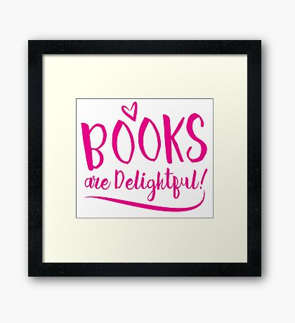 BOOKS are delightful (text) Framed Print