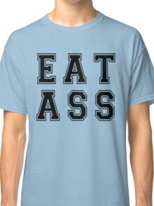 Workaholics EAT ASS Classic T-Shirt