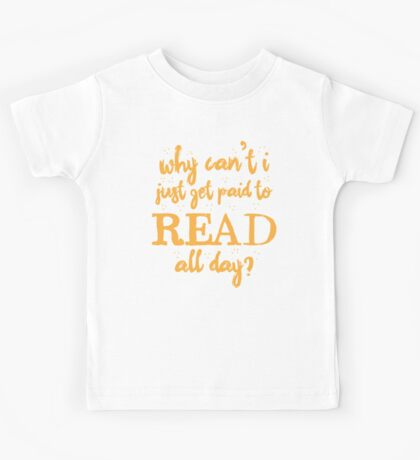 Why can't I just get paid to read all day? Kids Tee