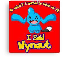 I said Wynaut Canvas Print