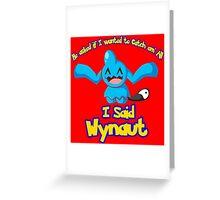 I said Wynaut Greeting Card
