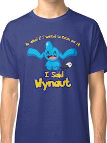 I said Wynaut Classic T-Shirt