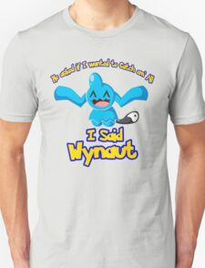 I said Wynaut T-Shirt
