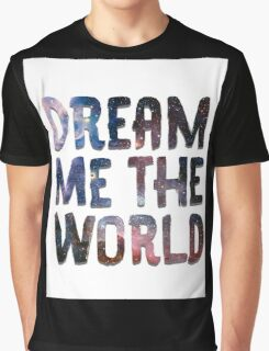 Dream Me The World Graphic T-Shirt