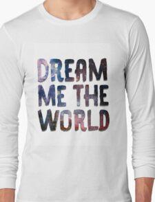 Dream Me The World Long Sleeve T-Shirt