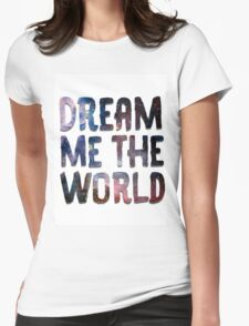 Dream Me The World Womens Fitted T-Shirt