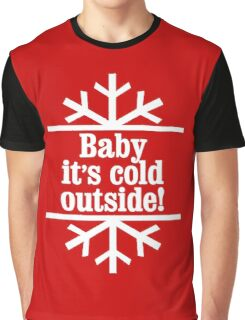 Baby It's Cold Outside art Graphic T-Shirt