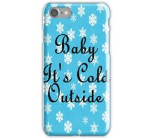 Baby Its Cold Outside  iPhone Case/Skin