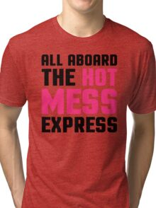 Hot Mess Express Funny Quote Tri-blend T-Shirt