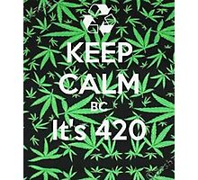keep calm because it's 420 Photographic Print