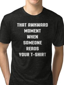 Awkward Moment, Read T-Shirt Funny Quote Tri-blend T-Shirt