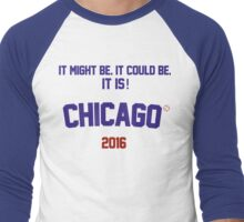 It might be. It could be. It is! Chicago 2016 Men's Baseball ¾ T-Shirt