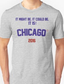 It might be. It could be. It is! Chicago 2016 Unisex T-Shirt