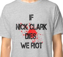 If Nick Clark Dies We Riot Classic T-Shirt
