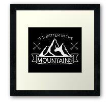 It's Better in the Mountains Framed Print