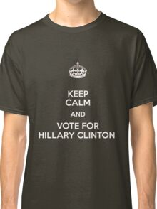 vote for hillary clinton Classic T-Shirt