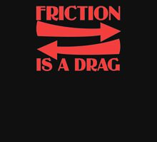Friction Is A Drag Unisex T-Shirt