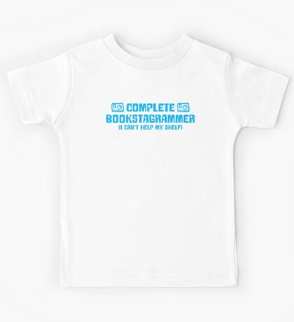 Complete bookstagrammer I can't help my shelf Kids Tee