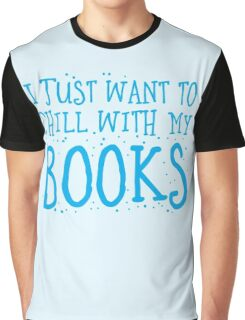 I just want to chill with my books Graphic T-Shirt