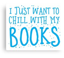 I just want to chill with my books Canvas Print