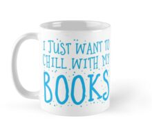 I just want to chill with my books Mug