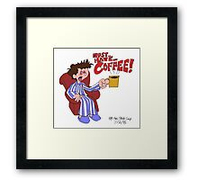 Must... Have... COFFEE!!!! Framed Print