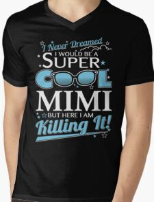 i never dreamed i would be a super cool mimi but here i am killing it Mens V-Neck T-Shirt