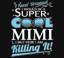 i never dreamed i would be a super cool mimi but here i am killing it Unisex T-Shirt