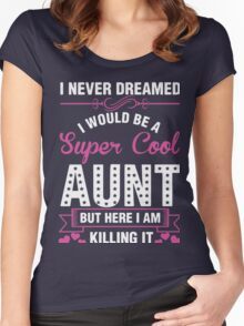 i never dreamed i would be a super cool aunt but here i am killing it Women's Fitted Scoop T-Shirt