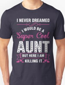 i never dreamed i would be a super cool aunt but here i am killing it T-Shirt