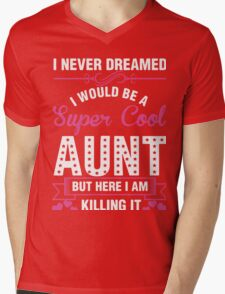 i never dreamed i would be a super cool aunt but here i am killing it Mens V-Neck T-Shirt