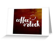 Coffee o'clock Greeting Card