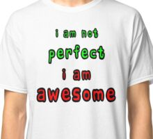 I Am Not Perfect I Am Awesome Classic T-Shirt