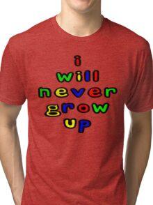 I Will Never Grow Up Tri-blend T-Shirt