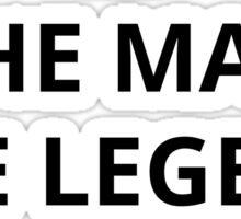 The Man The Legend Sticker