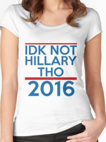 IDK Not Hillary Though Women's Fitted Scoop T-Shirt