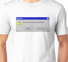 Are you ready to embrace uncertainty? Unisex T-Shirt