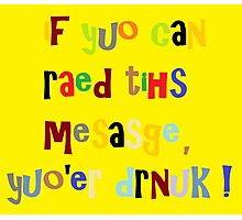 If you can read this message, you're drunk ! Photographic Print
